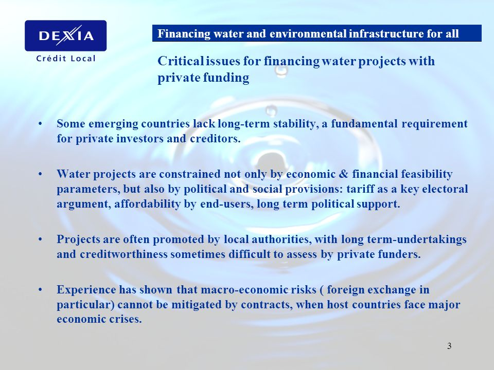 Financing water and environmental infrastructure for all 3 Some emerging countries lack long-term stability, a fundamental requirement for private investors and creditors.