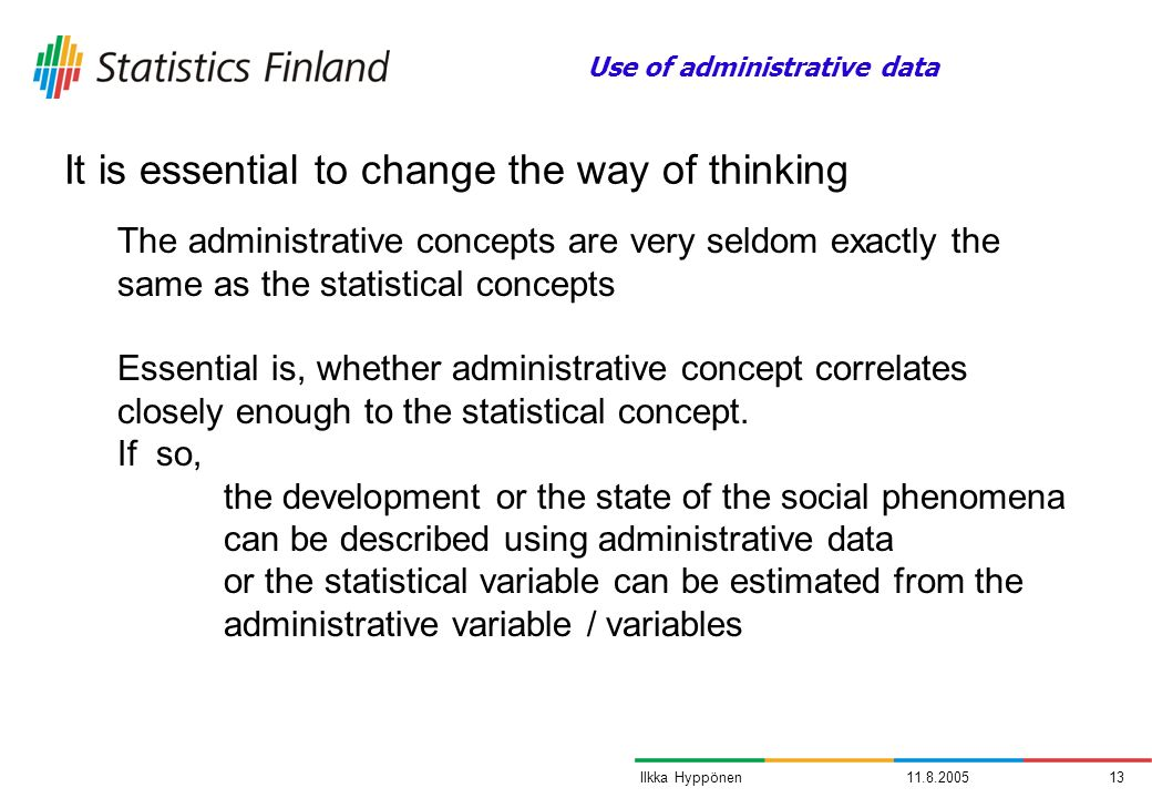 11.8.200513Ilkka Hyppönen The administrative concepts are very seldom exactly the same as the statistical concepts Essential is, whether administrativ