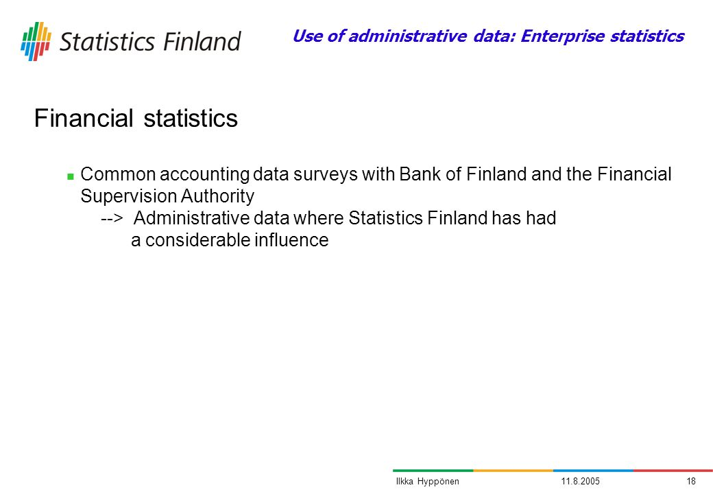 11.8.200518Ilkka Hyppönen Common accounting data surveys with Bank of Finland and the Financial Supervision Authority --> Administrative data where St