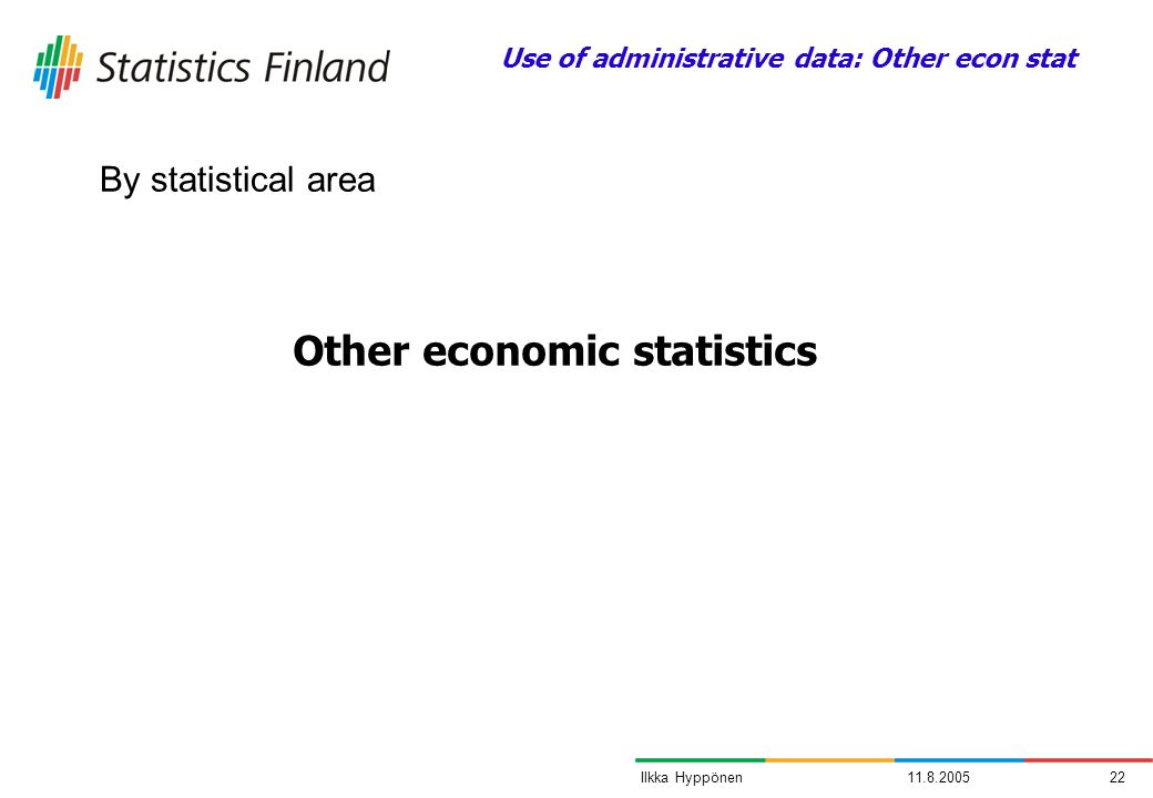 11.8.200522Ilkka Hyppönen Other economic statistics By statistical area Use of administrative data: Other econ stat