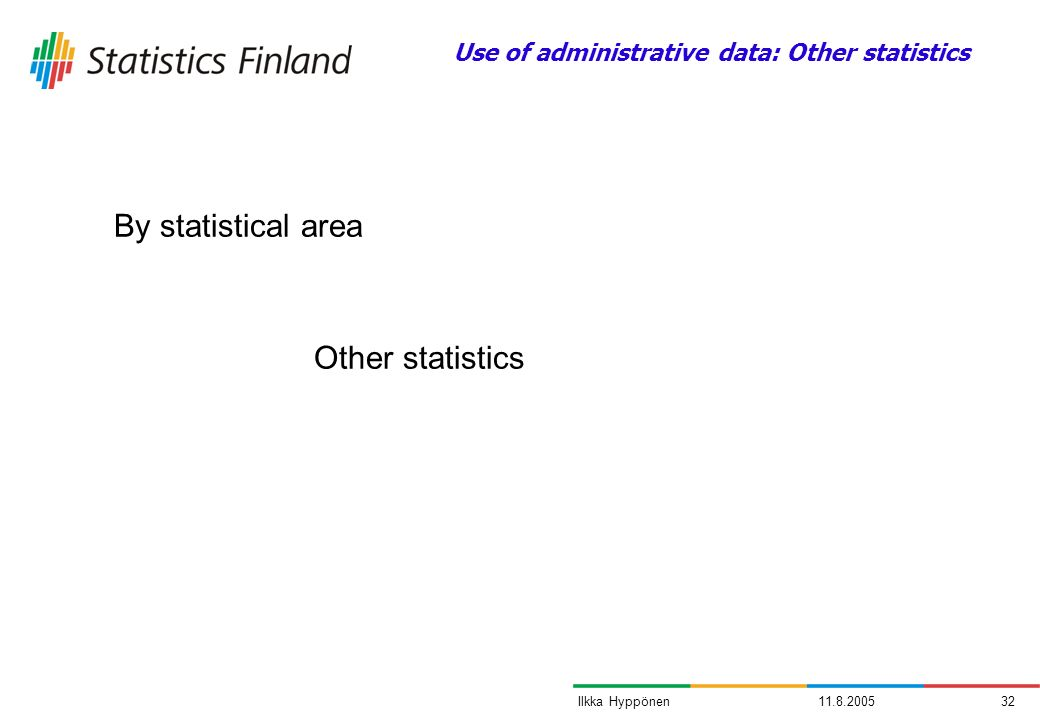 11.8.200532Ilkka Hyppönen Other statistics By statistical area Use of administrative data: Other statistics