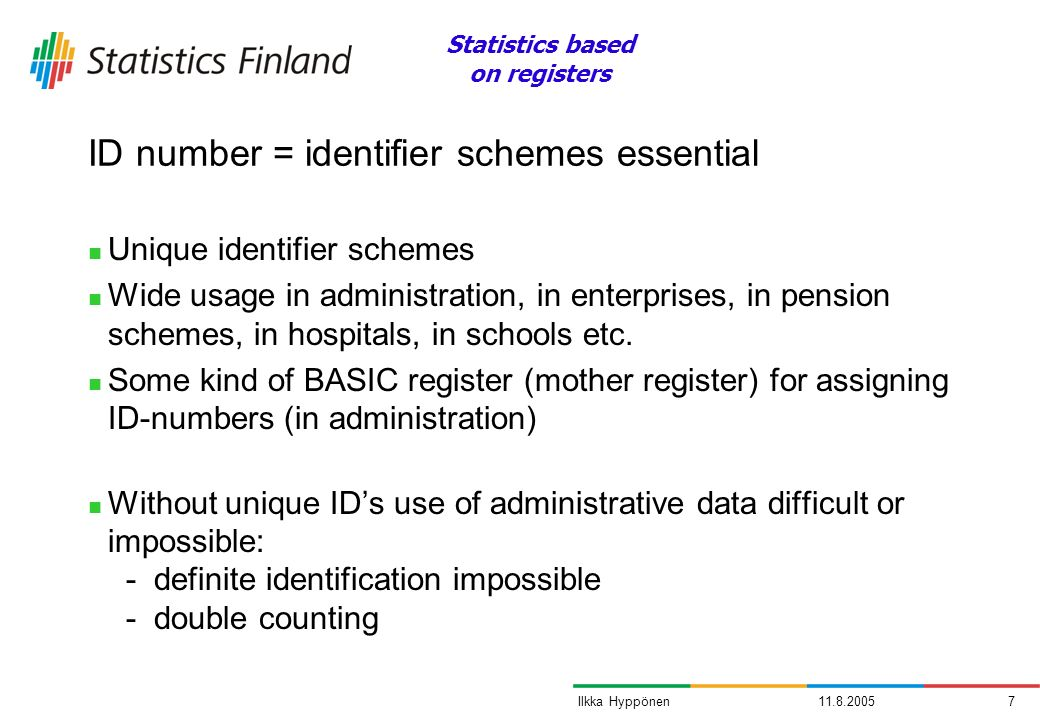 11.8.20057Ilkka Hyppönen ID number = identifier schemes essential Unique identifier schemes Wide usage in administration, in enterprises, in pension s