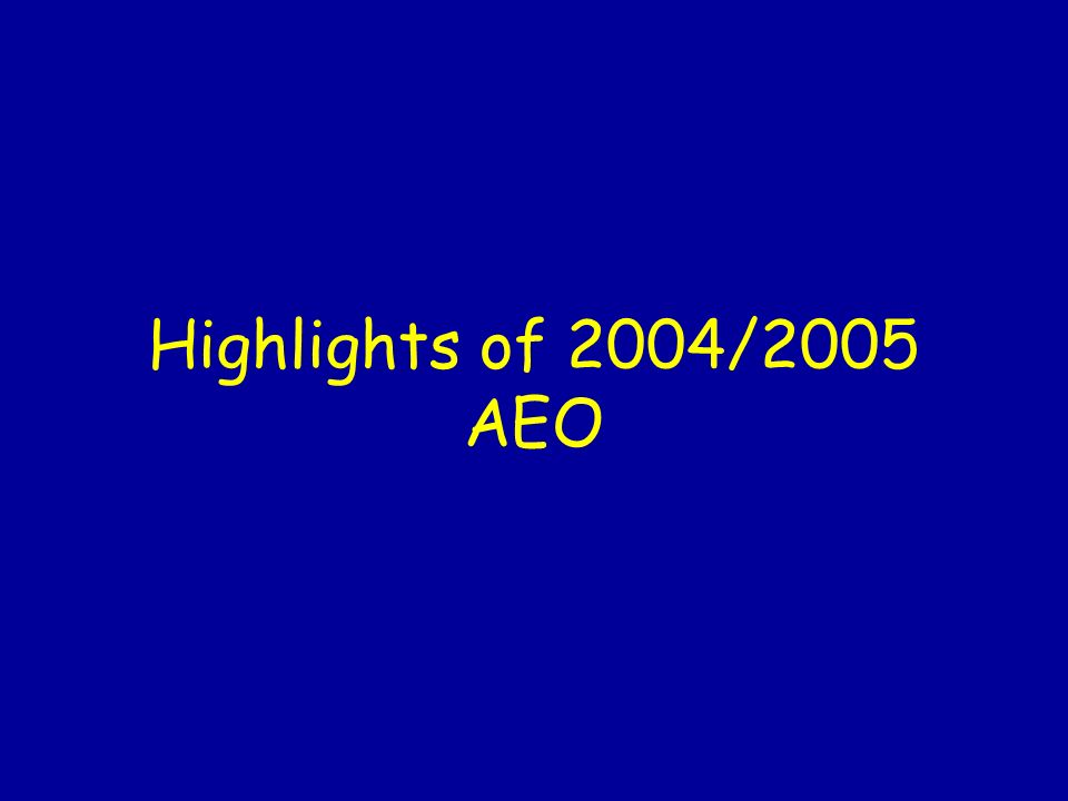 Highlights of 2004/2005 AEO