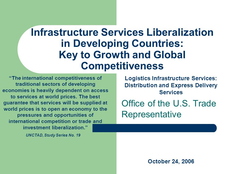 Infrastructure Services Liberalization in Developing Countries: Key to Growth and Global Competitiveness Office of the U.S. Trade Representative The i