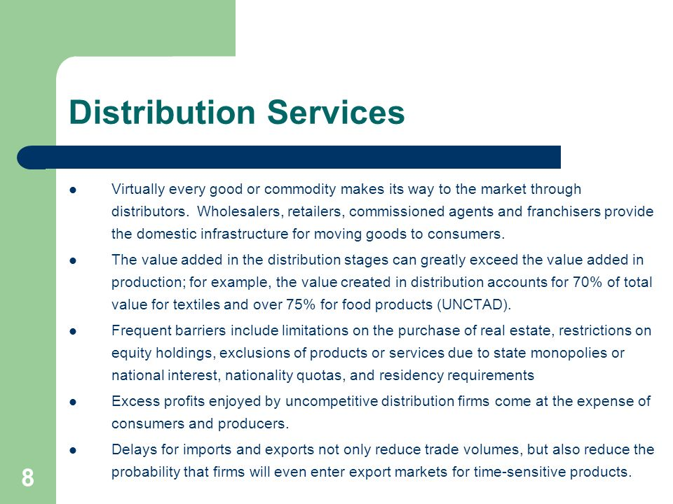 8 Distribution Services Virtually every good or commodity makes its way to the market through distributors. Wholesalers, retailers, commissioned agent