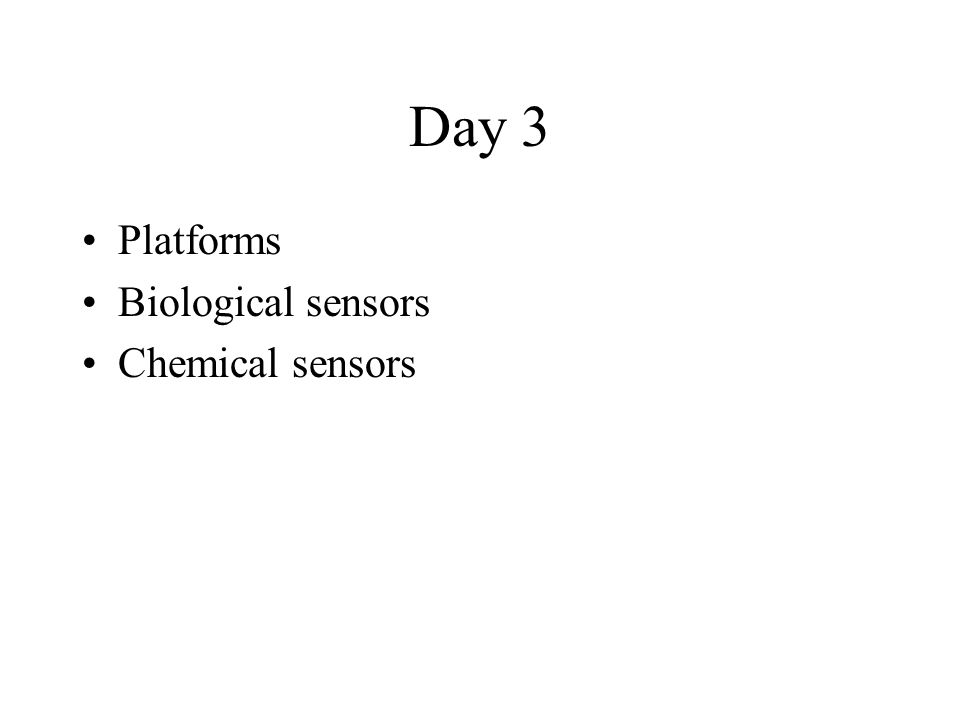 Day 3 Platforms Biological sensors Chemical sensors