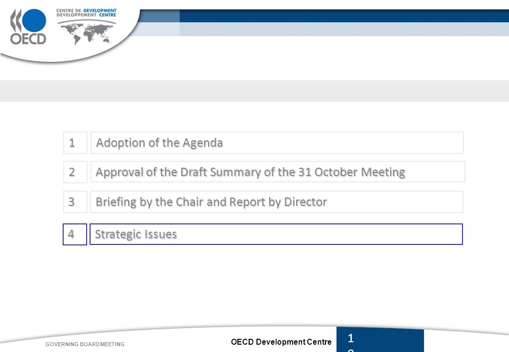 OECD Development Centre GOVERNING BOARD MEETING 1 Adoption of the Agenda 4 Strategic Issues Approval of the Draft Summary of the 31 October Meeting 2 3 Briefing by the Chair and Report by Director 10