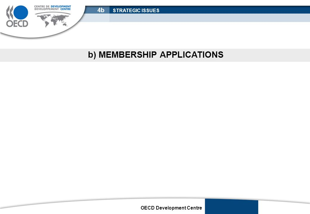OECD Development Centre b) MEMBERSHIP APPLICATIONS 4b STRATEGIC ISSUES