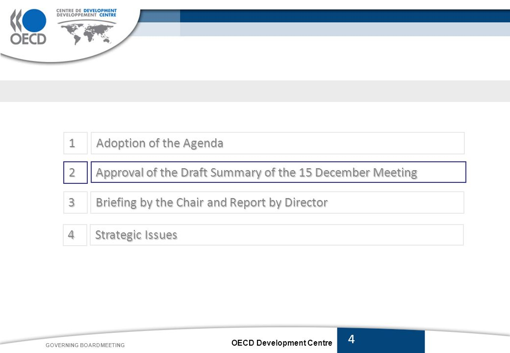 OECD Development Centre GOVERNING BOARD MEETING 1 Adoption of the Agenda 4 Strategic Issues Approval of the Draft Summary of the 15 December Meeting 2 3 Briefing by the Chair and Report by Director 4
