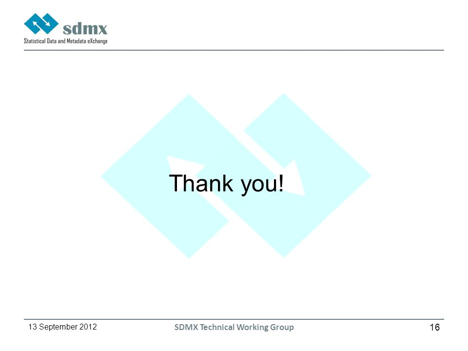 16 13 September 2012 SDMX Technical Working Group Thank you!