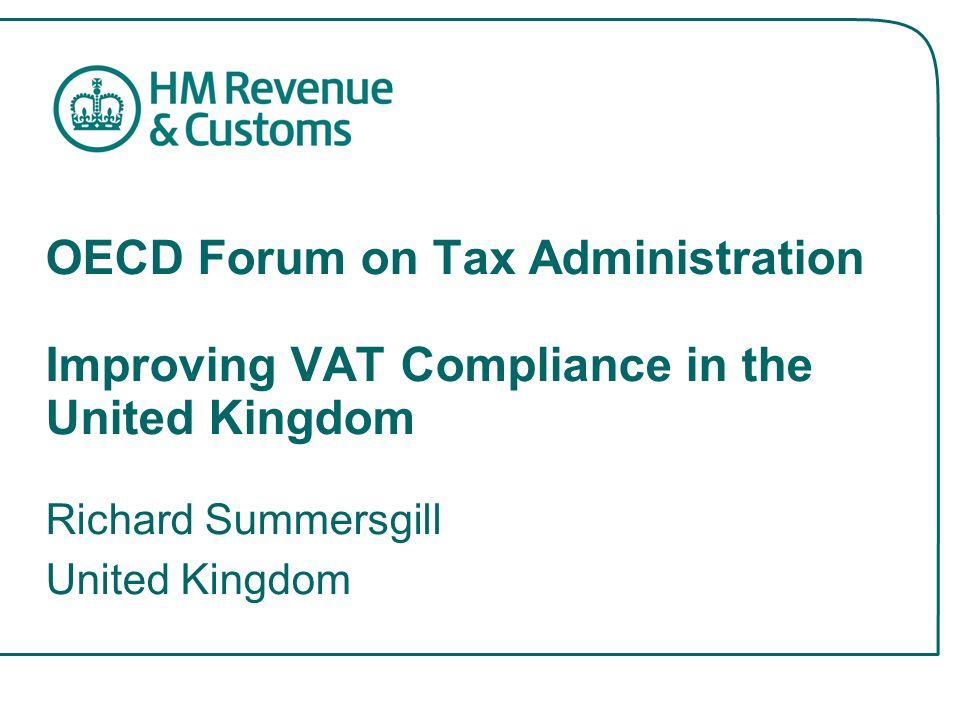 OECD Forum on Tax Administration Improving VAT Compliance in the United Kingdom Richard Summersgill United Kingdom