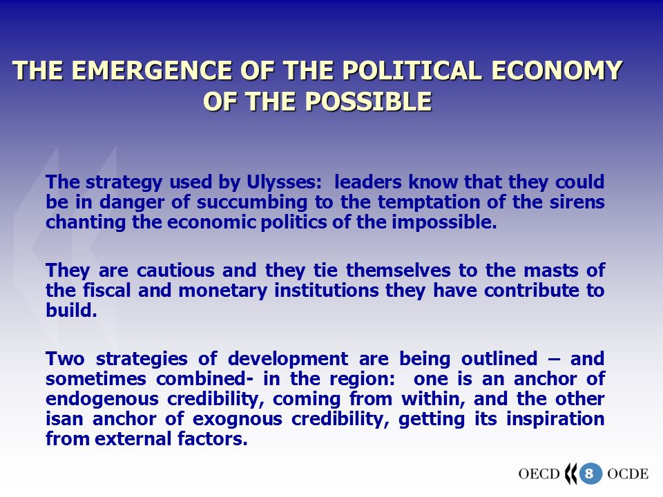 8 THE EMERGENCE OF THE POLITICAL ECONOMY OF THE POSSIBLE The strategy used by Ulysses: leaders know that they could be in danger of succumbing to the temptation of the sirens chanting the economic politics of the impossible.