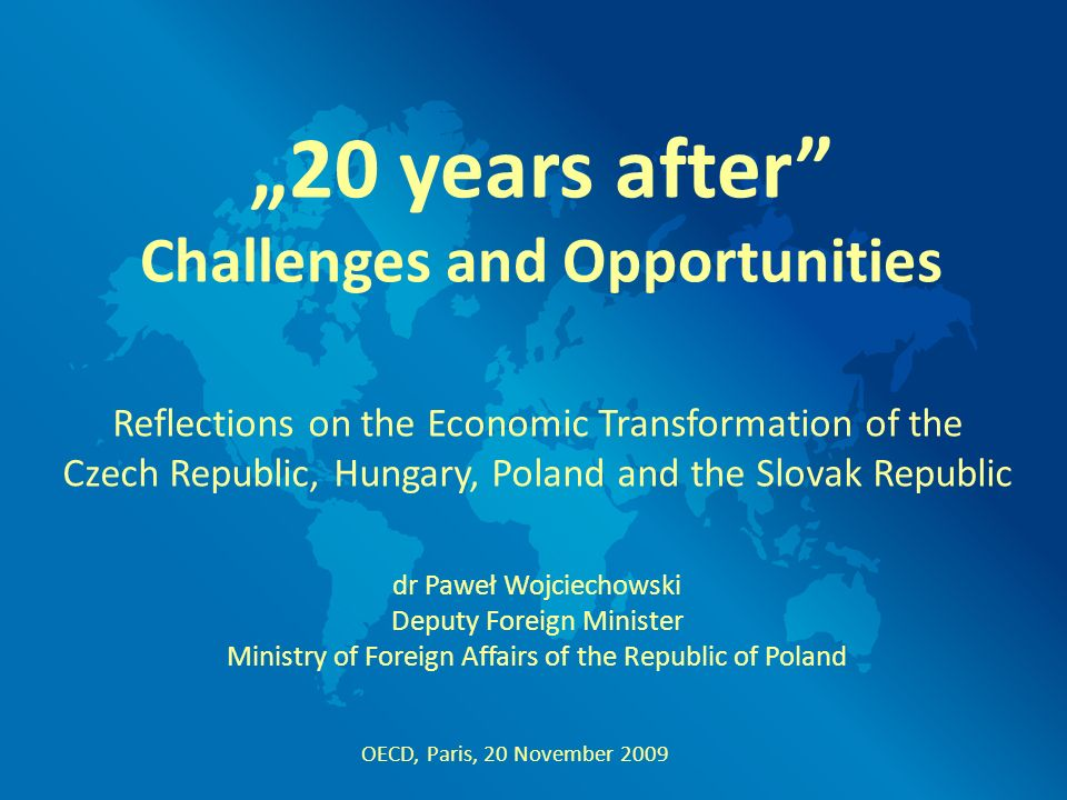 Reflections on the Economic Transformation of the Czech Republic, Hungary, Poland and the Slovak Republic dr Paweł Wojciechowski Deputy Foreign Minist
