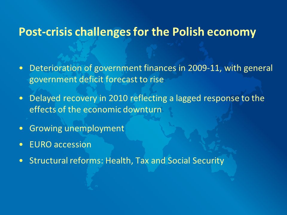 Post-crisis challenges for the Polish economy Deterioration of government finances in 2009-11, with general government deficit forecast to rise Delaye