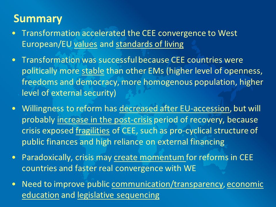 Summary Transformation accelerated the CEE convergence to West European/EU values and standards of living Transformation was successful because CEE co