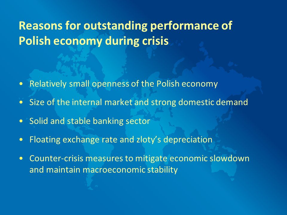 Reasons for outstanding performance of Polish economy during crisis Relatively small openness of the Polish economy Size of the internal market and st