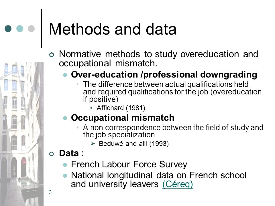 3 Methods and data Normative methods to study overeducation and occupational mismatch.