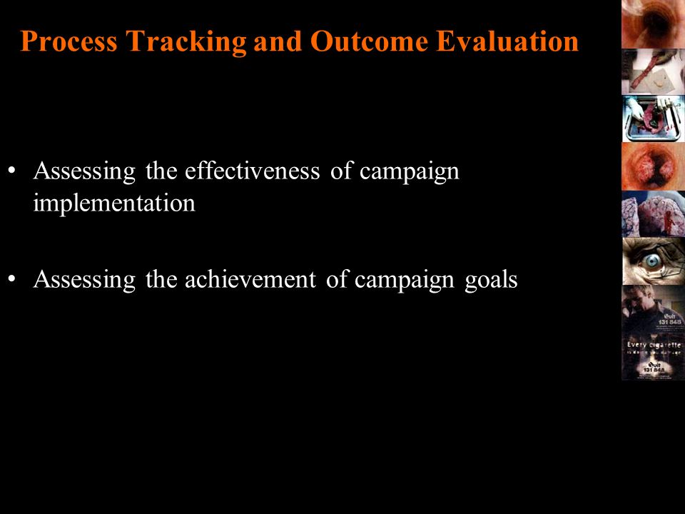 Process Tracking and Outcome Evaluation Assessing the effectiveness of campaign implementation Assessing the achievement of campaign goals