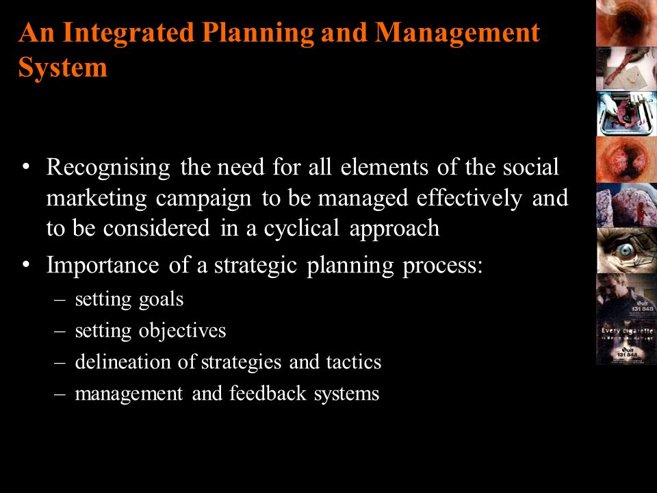 An Integrated Planning and Management System Recognising the need for all elements of the social marketing campaign to be managed effectively and to b
