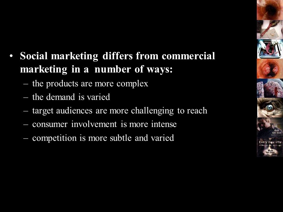 Social Marketing….particularly appropriate: -when new information and practices need to be disseminated; - when activation is needed; and - when counter-marketing is needed.