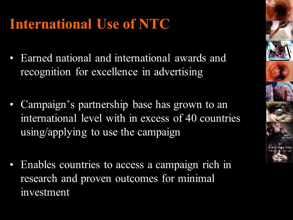 International Use of NTC Earned national and international awards and recognition for excellence in advertising Campaigns partnership base has grown t