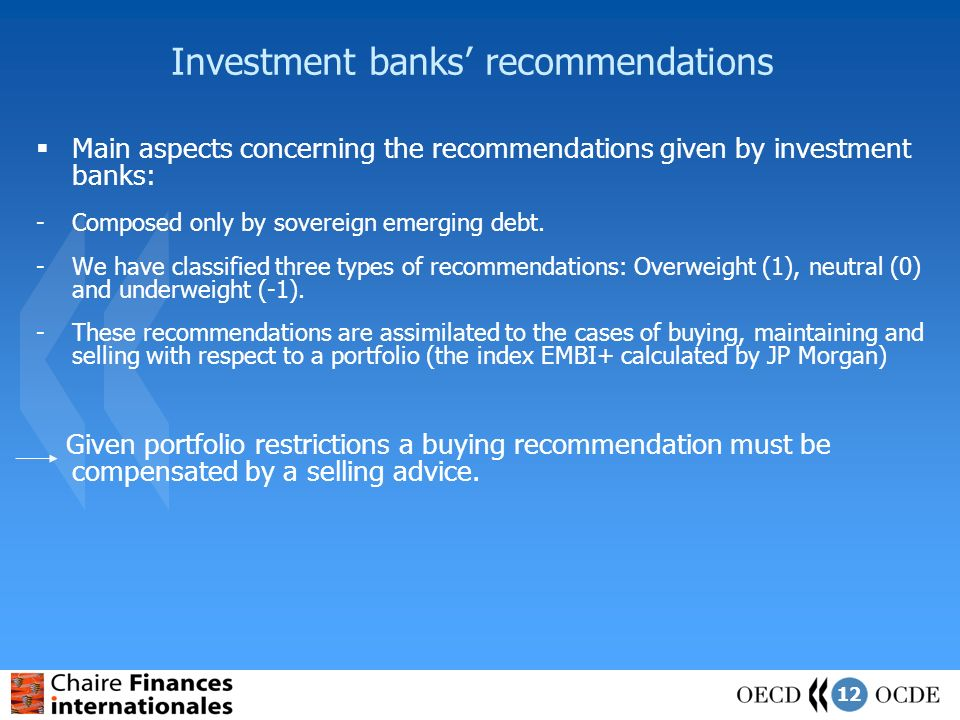 12 Investment banks recommendations Main aspects concerning the recommendations given by investment banks: -Composed only by sovereign emerging debt.