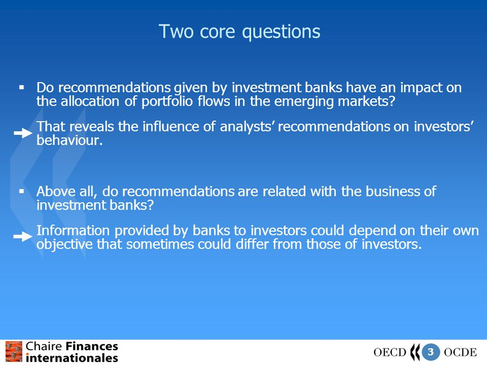 3 Two core questions Do recommendations given by investment banks have an impact on the allocation of portfolio flows in the emerging markets.