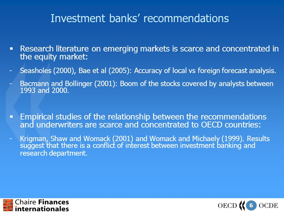 6 Investment banks recommendations Research literature on emerging markets is scarce and concentrated in the equity market: -Seasholes (2000), Bae et al (2005): Accuracy of local vs foreign forecast analysis.