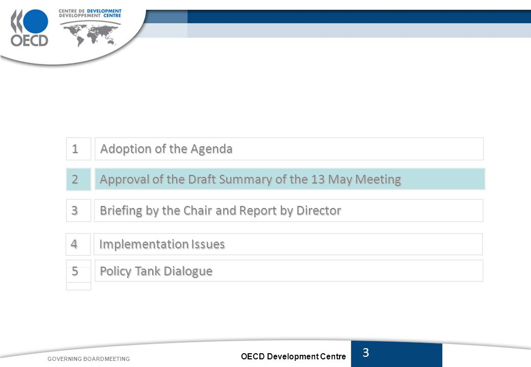 OECD Development Centre GOVERNING BOARD MEETING 1 Adoption of the Agenda 4 Approval of the Draft Summary of the 13 May Meeting 2 3 Briefing by the Chair and Report by Director 4 5 Implementation Issues Policy Tank Dialogue