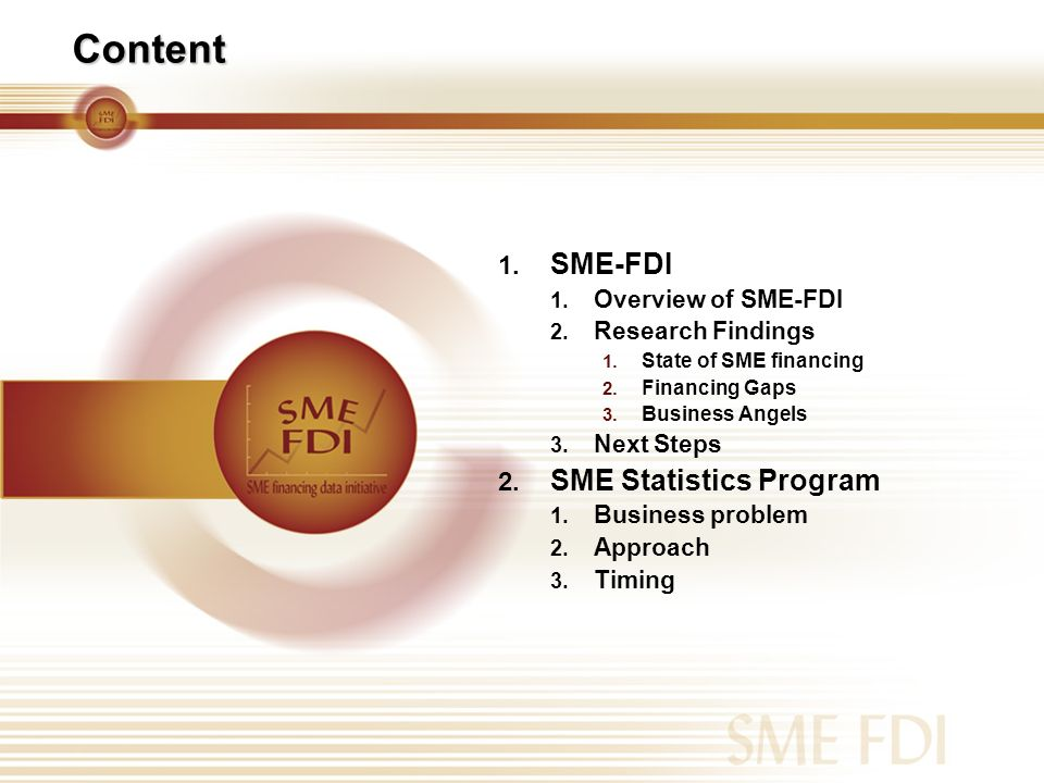 Content 1. SME-FDI 1. Overview of SME-FDI 2. Research Findings 1. State of SME financing 2. Financing Gaps 3. Business Angels 3. Next Steps 2. SME Sta