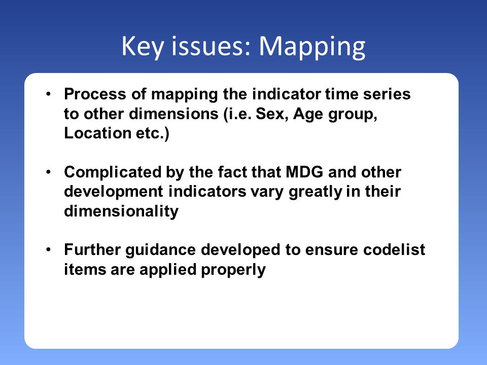 Key issues: Mapping Process of mapping the indicator time series to other dimensions (i.e.