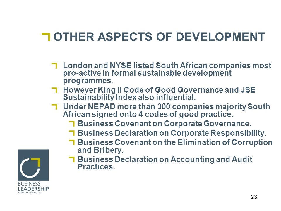 23 OTHER ASPECTS OF DEVELOPMENT London and NYSE listed South African companies most pro-active in formal sustainable development programmes.