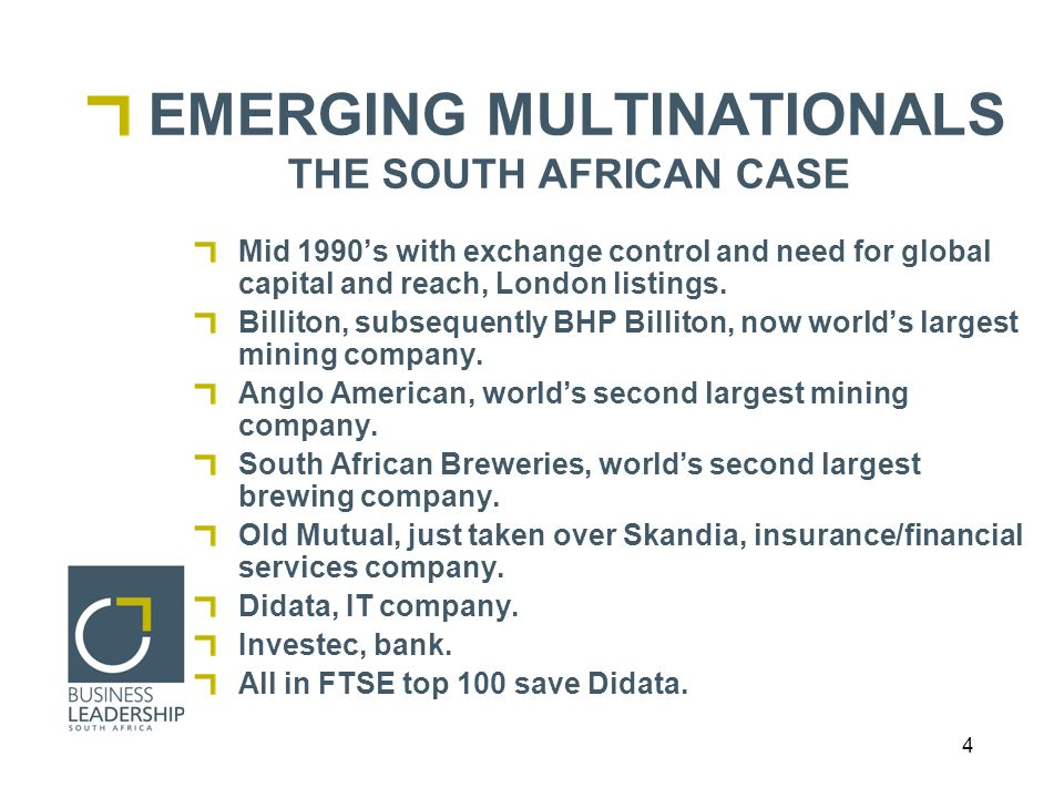 4 EMERGING MULTINATIONALS THE SOUTH AFRICAN CASE Mid 1990s with exchange control and need for global capital and reach, London listings.
