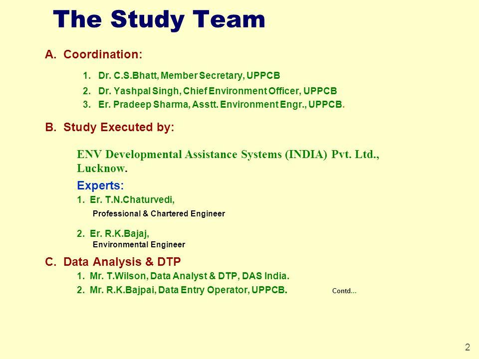 2 The Study Team A. Coordination: 1. Dr. C.S.Bhatt, Member Secretary, UPPCB 2.