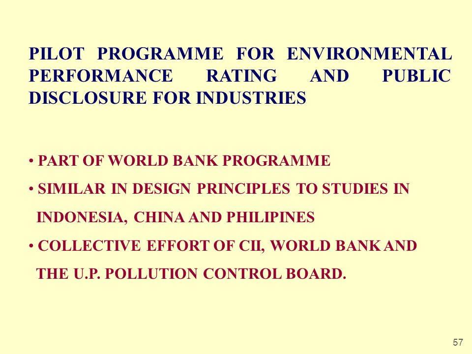 57 PILOT PROGRAMME FOR ENVIRONMENTAL PERFORMANCE RATING AND PUBLIC DISCLOSURE FOR INDUSTRIES PART OF WORLD BANK PROGRAMME SIMILAR IN DESIGN PRINCIPLES