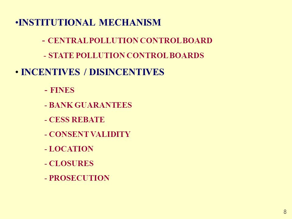 8 INSTITUTIONAL MECHANISM - CENTRAL POLLUTION CONTROL BOARD - STATE POLLUTION CONTROL BOARDS INCENTIVES / DISINCENTIVES - FINES - BANK GUARANTEES - CE