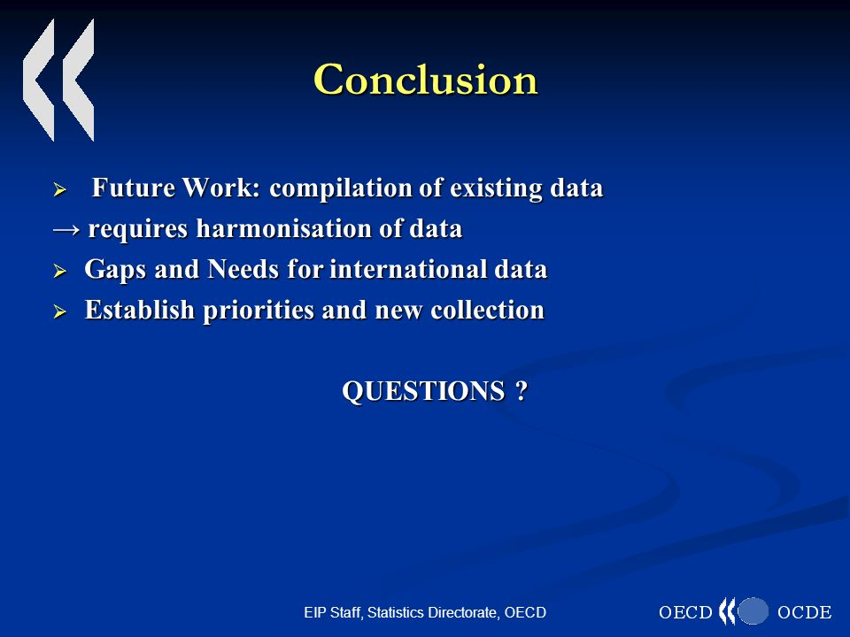 EIP Staff, Statistics Directorate, OECD Conclusion Future Work: compilation of existing data Future Work: compilation of existing data requires harmon