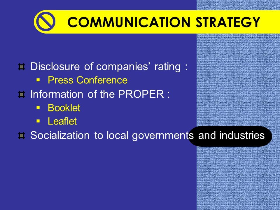 16 COMMUNICATION STRATEGY Disclosure of companies rating : Press Conference Information of the PROPER : Booklet Leaflet Socialization to local governm