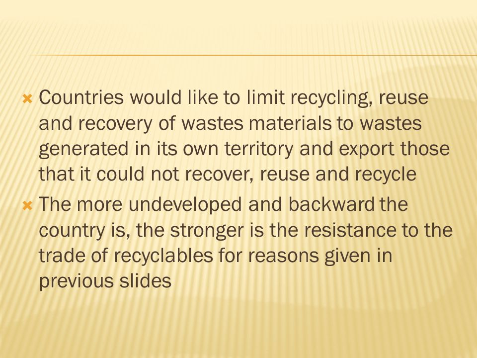 Aside from economic and technological disadvantage, fear on the trade of recyclables is magnified by historical experience such as Colonial exploitation Unequal trade agreements 3R industries that were detrimental to health and environment Public distrust on the governing elite- governing elite may profit from recyclables at the expense of public welfare