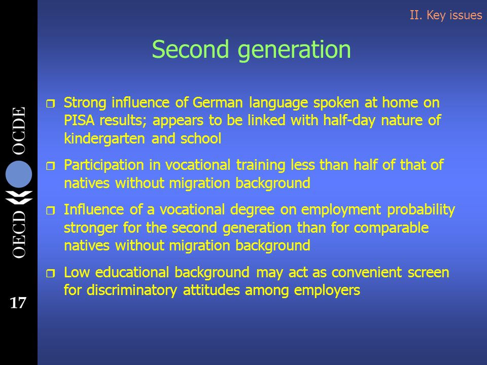 17 Second generation II. Key issues r Strong influence of German language spoken at home on PISA results; appears to be linked with half-day nature of