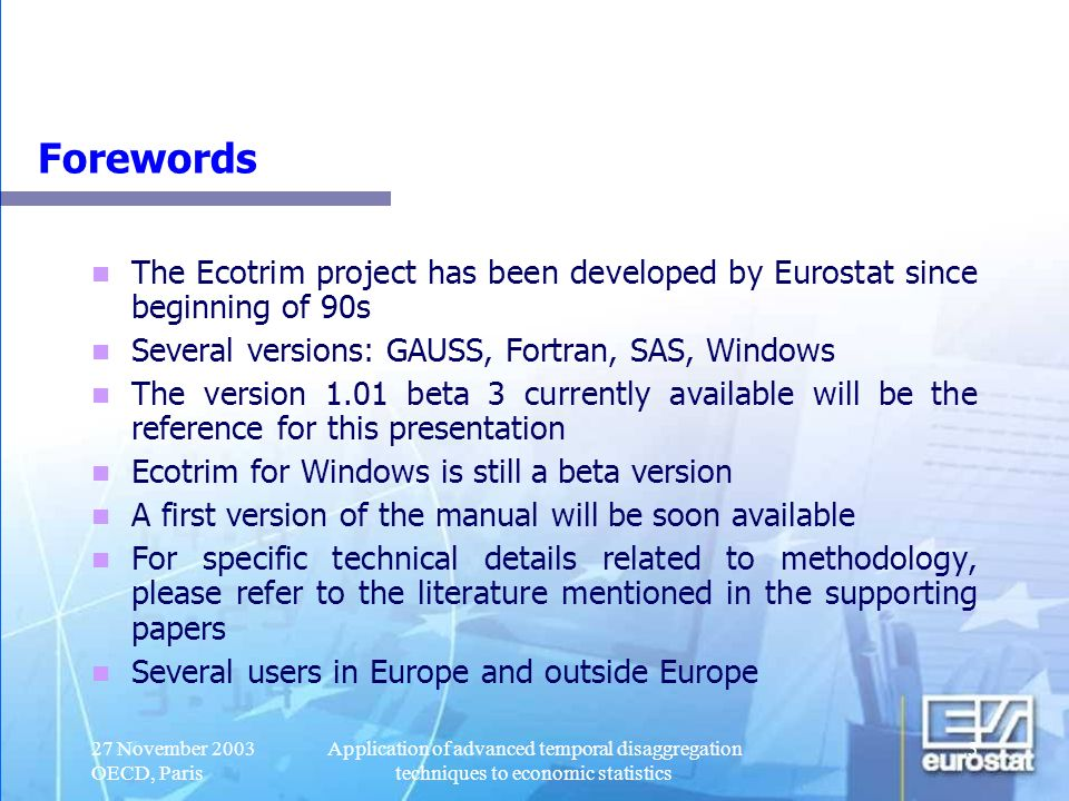 27 November 2003 OECD, Paris Application of advanced temporal disaggregation techniques to economic statistics 4 Why Eurostat developed Ecotrim.