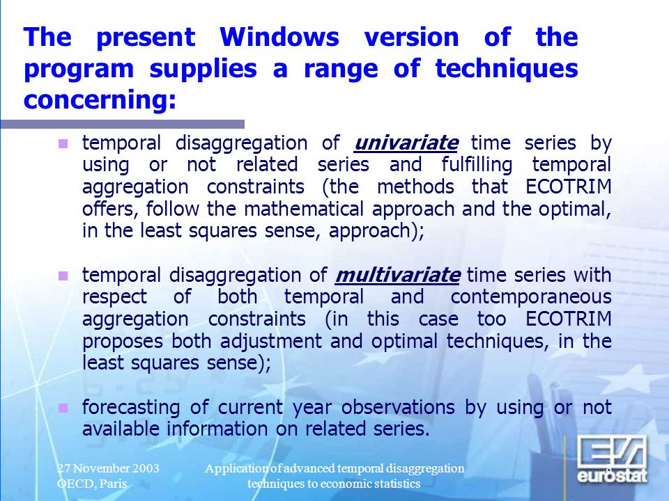 27 November 2003 OECD, Paris Application of advanced temporal disaggregation techniques to economic statistics 9 Basic ideas - QNA (1) Temporal disaggregation methods for compiling quarterly accounts are an integral part of the estimation approach.