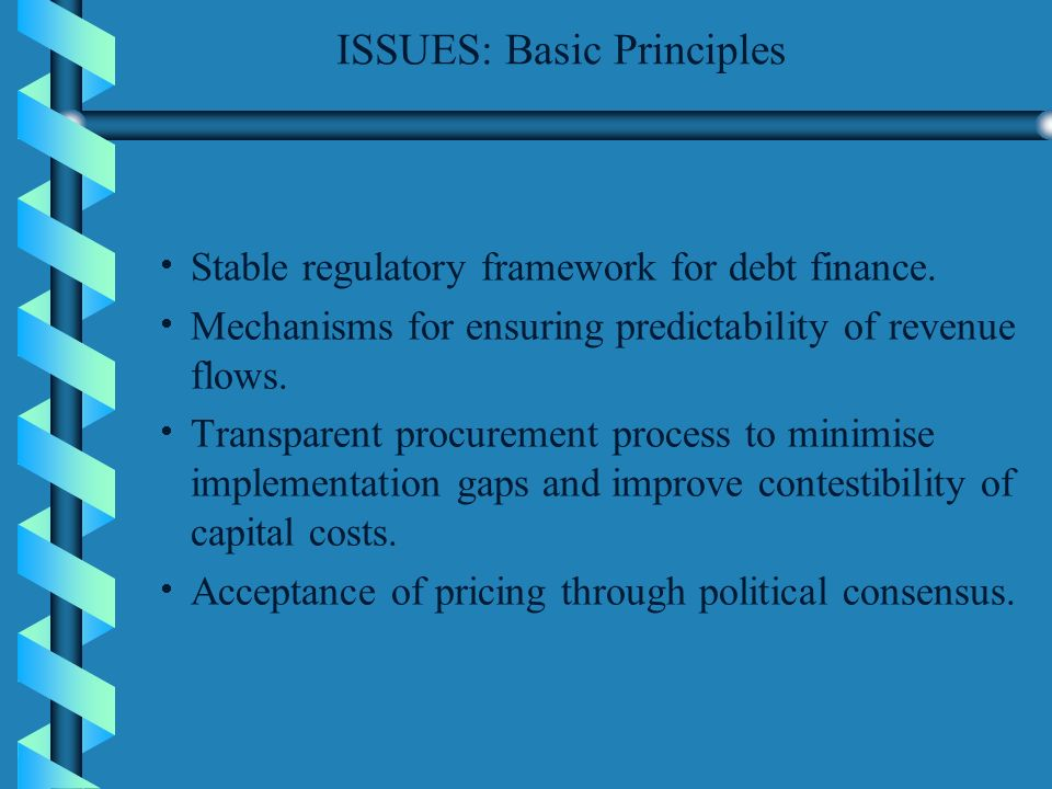 ISSUES: Basic Principles Stable regulatory framework for debt finance.