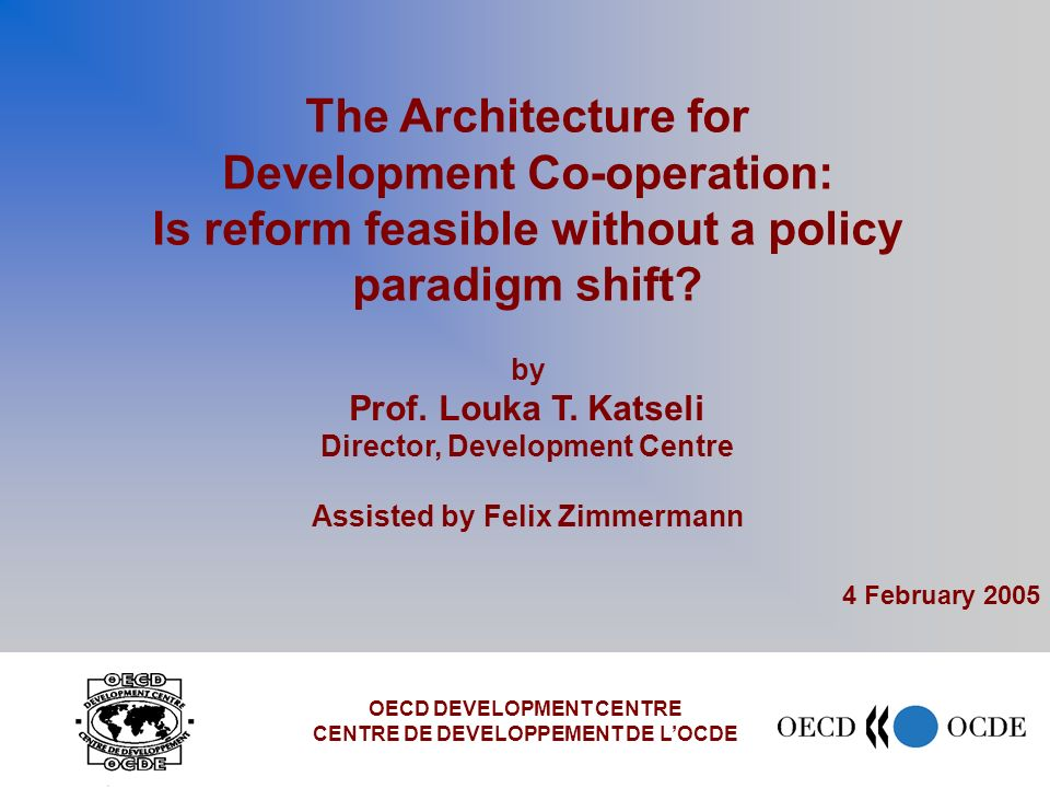 The Architecture for Development Co-operation: Is reform feasible without a policy paradigm shift.