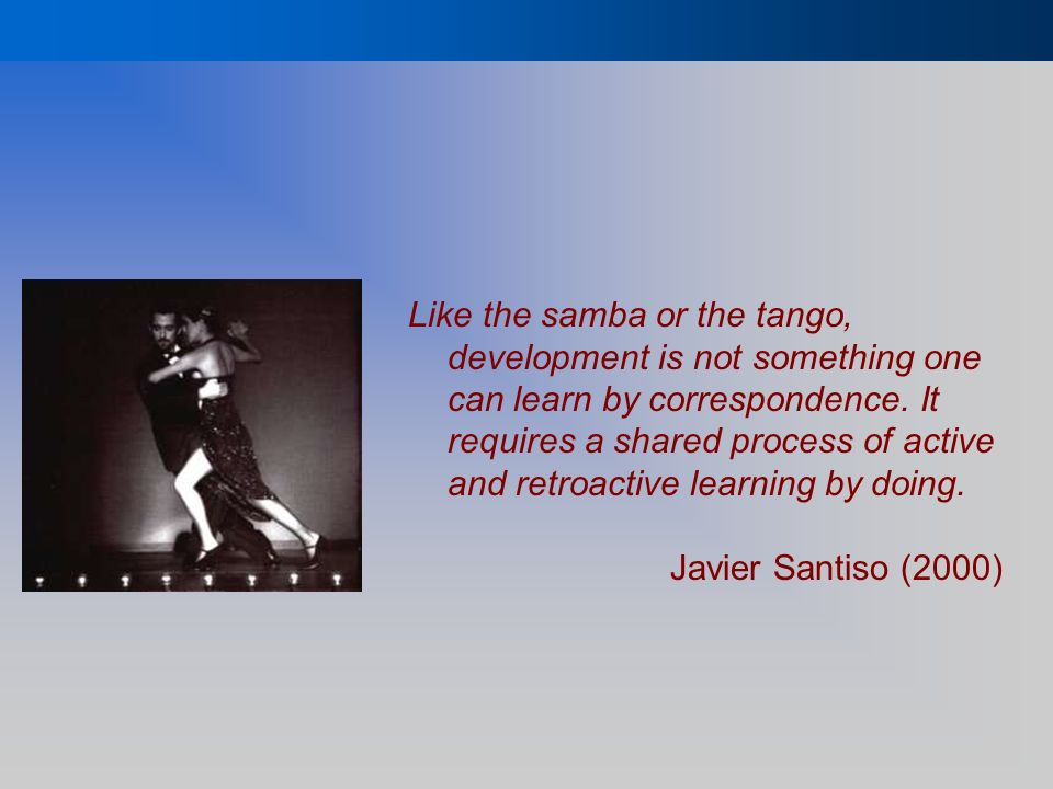 Like the samba or the tango, development is not something one can learn by correspondence.