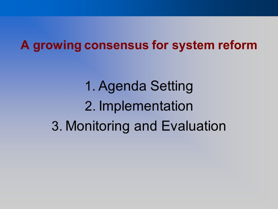 A growing consensus for system reform 1. Agenda Setting 2.