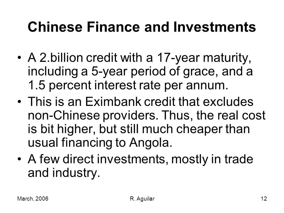 March, 2006R. Aguilar12 Chinese Finance and Investments A 2.billion credit with a 17-year maturity, including a 5-year period of grace, and a 1.5 perc