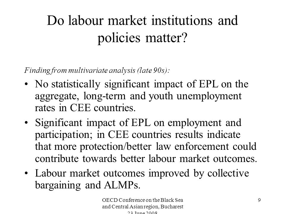 OECD Conference on the Black Sea and Central Asian region, Bucharest 23 June 2008 10 Do labour market institutions and policies matter.