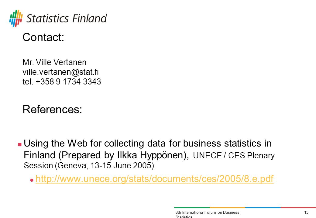158th Internationa Forum on Business Statistics References: Using the Web for collecting data for business statistics in Finland (Prepared by Ilkka Hyppönen), UNECE / CES Plenary Session (Geneva, 13-15 June 2005).