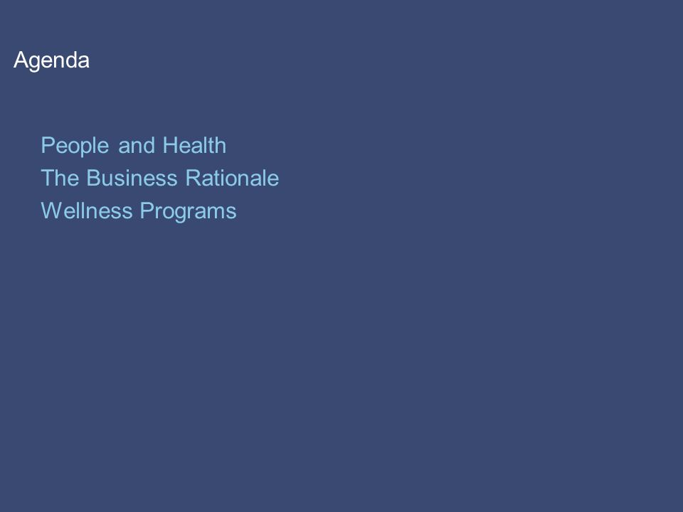 Agenda People and Health The Business Rationale Wellness Programs